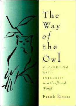 Way of the Owl: Succeeding with Integrity in a Conflicted World