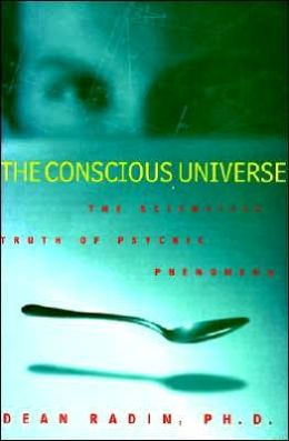 Conscious Universe: The scientific Truth of Psychic Phenomena