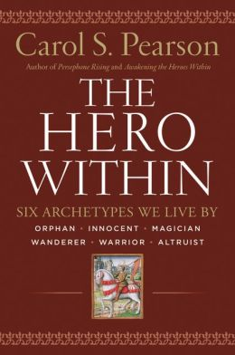 Hero Within : Six Archetypes We Live by