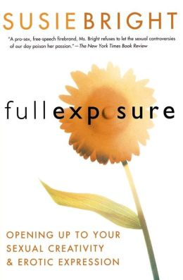 Full Exposure: Opening Up to Sexual Creativity and Erotic Expression
