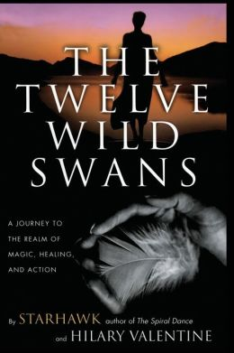 Twelve Wild Swans: A Journey to the Realm of Magic, Healing, and Action