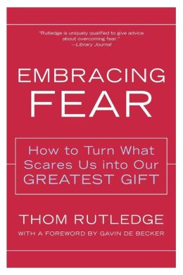 Embracing Fear: How to Turn What Scares Us into Our Greatest Gift