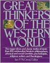Great Thinkers of the Western World: The Major Ideas and Classic Works of More Than 100 Outstanding Western Philosophers, Physical and Social Scientists, Psychologists, Religious Writers and Theologians