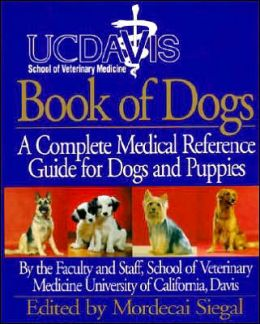 UC Davis Book of Dogs: A Complete Medical Reference Guide for Dogs & Puppies