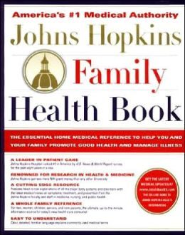 Johns Hopkins Family Health Book: The Essential Home Medical Reference To Help You And Your Family Promote Good Health And Manage Illness
