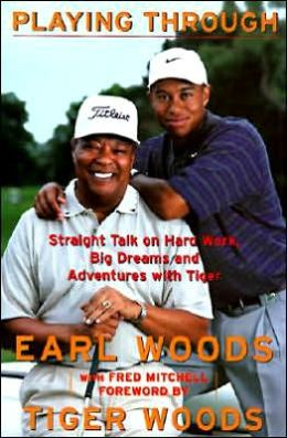 Playing Through: Straight Talk on Hard Work, Big Dreams, and Adventures with Tiger