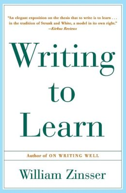 Writing to Learn: How to Write and Think Clearly about Any Subject at All