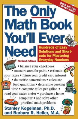 Only Math Book You'll Ever Need: Hundreds of Easy Solutions and Shortcuts for Mastering Everyday Numbers