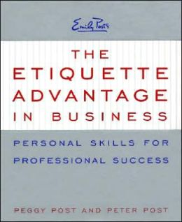 Etiquette Advantage in Business: Personal Skills for Professional Success