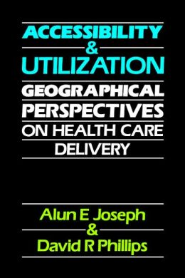 Accessibility and Utilization: Geographical Perspectives on Health Care Delivery