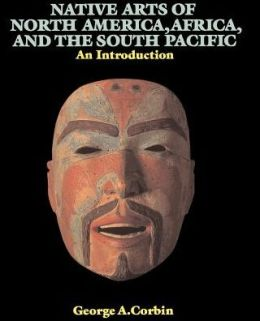 Native Arts of North America, Africa, and the South Pacific: An Introduction