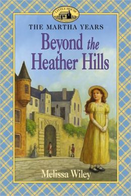 Beyond the Heather Hills: The Martha Years (The Little House Series)