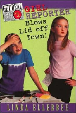 Girl Reporter Blows Lid Off Town! (Linda Ellerbee's Get Real Series #1)