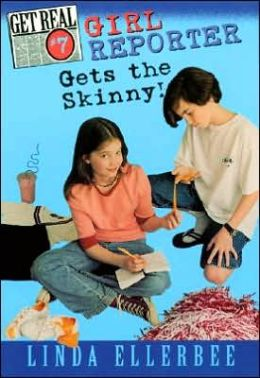 Girl Reporter Gets the Skinny! (Linda Ellerbee's Get Real Series #7)