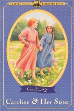 Caroline and Her Sister: (Little House Chapter Book Series: The Caroline Years #2)