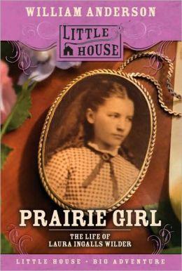 Prairie Girl: The Life of Laura Ingalls Wilder [Little House Series]