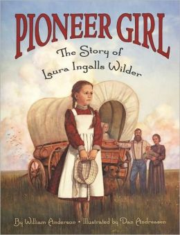 Pioneer Girl: The Story of Laura Ingalls Wilder (Little House Series)