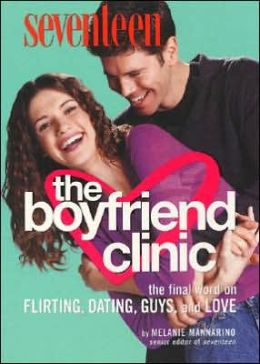 Seventeen: The Boyfriend Clinic: The Final Word on Flirting, Dating, Guys and Love