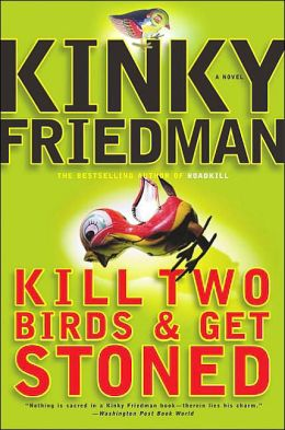 Kill Two Birds and Get Stoned (Kinky Friedman Series #16)