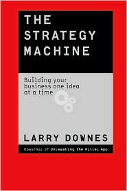 Strategy Machine: Building Your Business One Idea at a Time