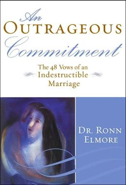 Outrageous Commitment: The 48 Vows of an Indestructible Marriage