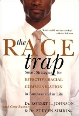 Race Trap: Smart Strategies for Effective Racial Communication in Business and in Life