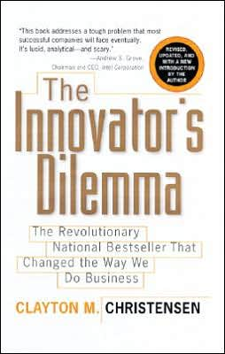 Innovator's Dilemma: The Revolutionary National Bestseller That Changed the Way We Do Business