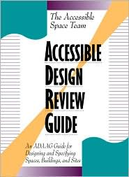 Accessible Design Review Guide: An ADAAG Guide for Designing and Specifying Spaces, Buildings, and Sites