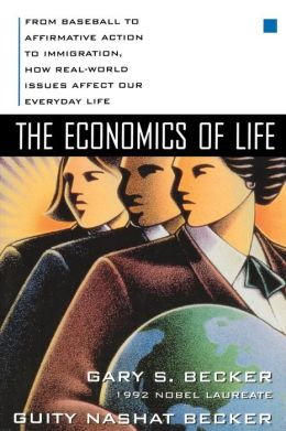 The Economics of Life: From Baseball to Affermative Action to Immigration, How Real-World Issues Affect Our Everyday Life