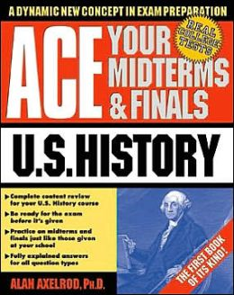 Ace Your Midterms and Finals: U.S. History