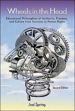 Wheels in the Head: Educational Philosophies of Authority, Freedom and Culture from Socrates to Human Rights