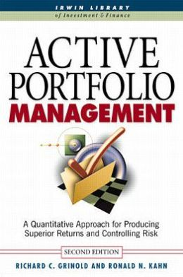 Active Portfolio Management: A Quantitative Approach for Producing Superior Returns and Selecting Superior Returns and Controlling Risk