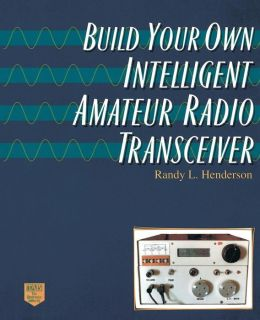 Build Your Own Intelligent Amateur Radio Transceiver