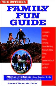 Outdoor Family Fun Guide: A Complete Camping,Hiking,Canoeing,Nature Watching,Mountain Biking,Skiing,Climbing,and General Fun Book for Kids (and Their Parents)