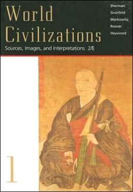 World Civilizations: Sources, Images and Interpretations, Volume I