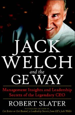 Jack Welch and the G.E. Way: Management Insights and Leadership Secrets of the Legendary CEO