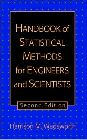 The Handbook of Statistical Methods for Engineers and Scientists