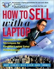 How to Sell with a Laptop; Shoulder to Shoulder Techniques for Powerful Laptop Sales Presentations