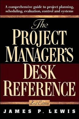 The Project Manager's Desk Reference: A Comprehensive Guide to Project Planning, Evaluation and Control
