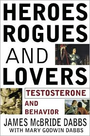 Heroes,Rogues, and Lovers: Testosterone and Behavior