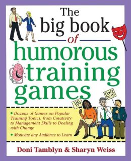 The Big Book of Humorous Training Games: Dozens of Games for Popular Training Topics, from Customer Service to Time Management