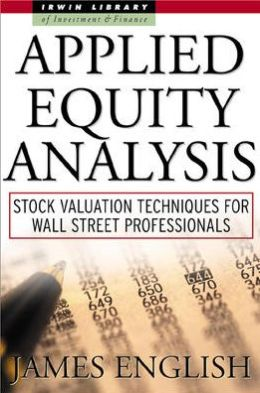 Applied Equity Analysis: Stock Valuation Techniques for Wall Street Professionals