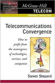 Telecommunications Convergence: How to Profit from the Convergence of Technologies,Services,and Companies