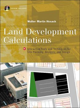 Land Development Calculations: Interactive Tools and Techniques for Site Planning, Analysis and Design