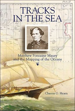 Tracks in the Sea: Matthew Fontaine Maury and the Mapping of the Oceans