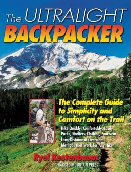 The Ultralight Backpacker : The Complete Guide to Simplicity and Comfort on the Trail