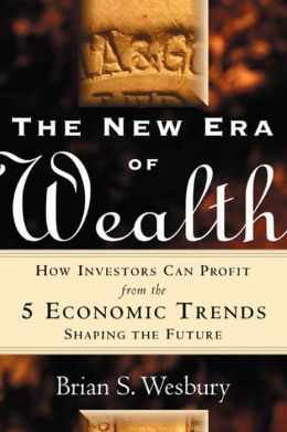 The New Era of Wealth: How Investors Can Profit From the 5 Economic Trends Shaping the Future: How Investors Can Profit From the 5 Economic Trends Shaping the Future