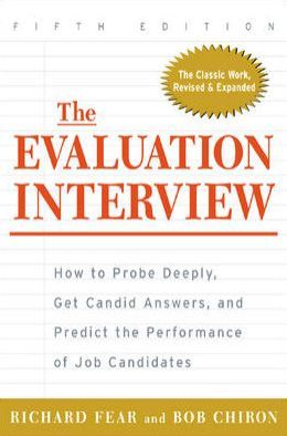 The Evaluation Interview : How to Probe Deeply, Get Candid Answers, and Predict the Performance of Job Candidates