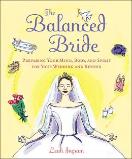 The Balanced Bride: Preparing Your Mind, Body, and Spirit for Your Wedding and Beyond