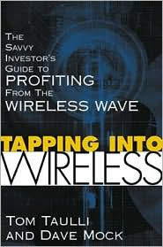 Tapping into Wireless : The Savvy Investor's Guide to Profiting from the Wireless Wave